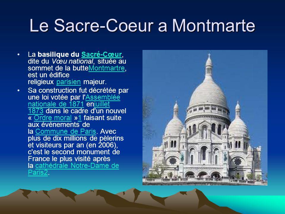Le Sacre-Coeur a Montmarte La basilique du Sacré-Cœur, dite du Vœu national, située au sommet de la butteMontmartre, est un édifice religieux parisien