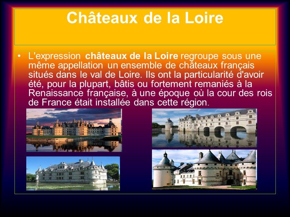 Châteaux de la Loire L'expression châteaux de la Loire regroupe sous une même appellation un ensemble de châteaux français situés dans le val de Loire
