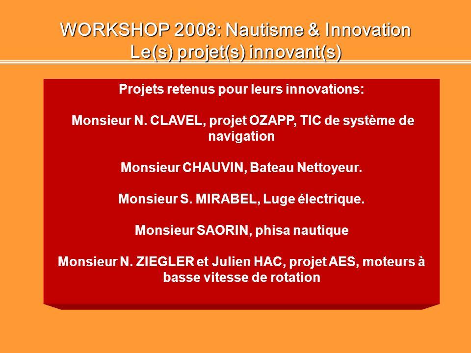 WORKSHOP 2008: Nautisme & Innovation partenaires S. PLANCHE, JJ. RIEU, service économique, Conseil Général de lHérault. A. SALESSY, B. FREMAUX, Direct