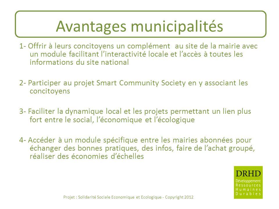 Avantages municipalités 1- Offrir à leurs concitoyens un complément au site de la mairie avec un module facilitant linteractivité locale et laccès à t