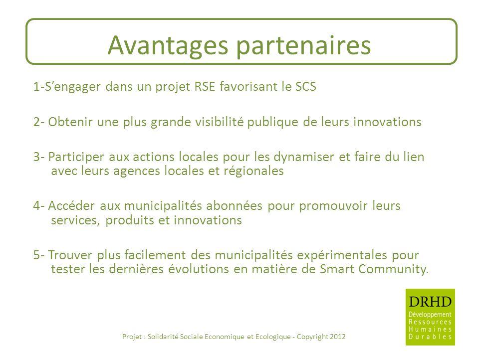 Avantages partenaires 1-Sengager dans un projet RSE favorisant le SCS 2- Obtenir une plus grande visibilité publique de leurs innovations 3- Participe