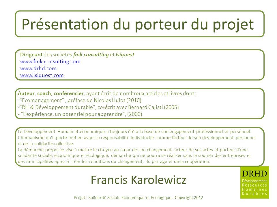 Présentation du porteur du projet Dirigeant des sociétés fmk consulting et Isiquest www.fmk-consulting.com www.drhd.com www.isiquest.com Projet : Soli