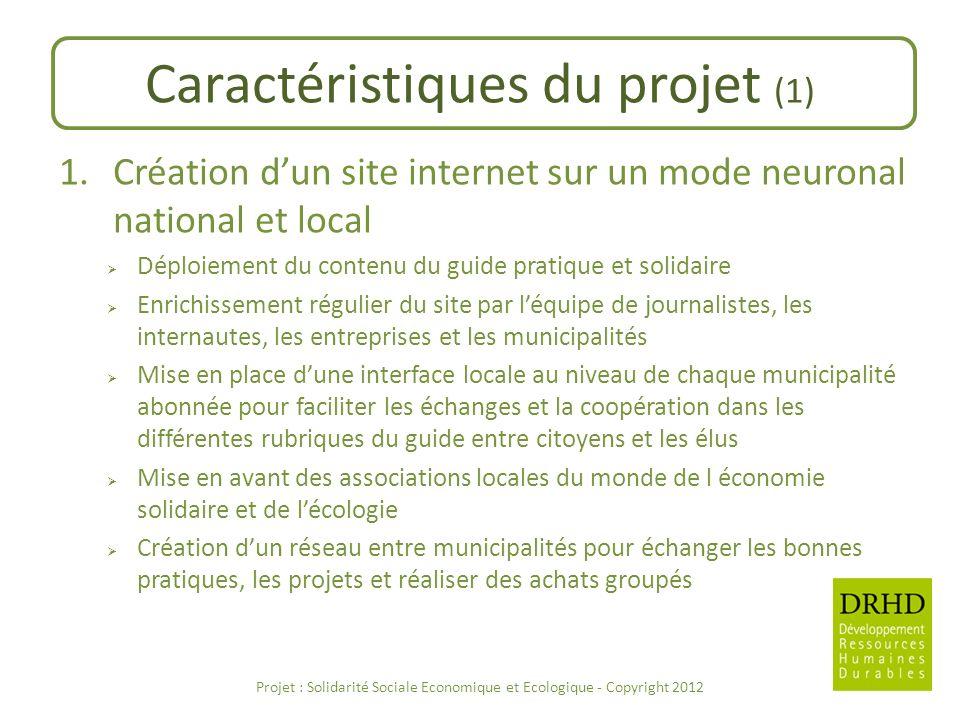 Caractéristiques du projet (1) 1.Création dun site internet sur un mode neuronal national et local Déploiement du contenu du guide pratique et solidai