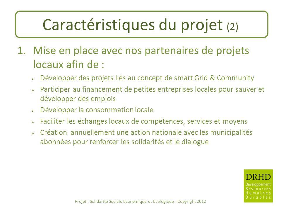 Caractéristiques du projet (2) 1.Mise en place avec nos partenaires de projets locaux afin de : Développer des projets liés au concept de smart Grid &