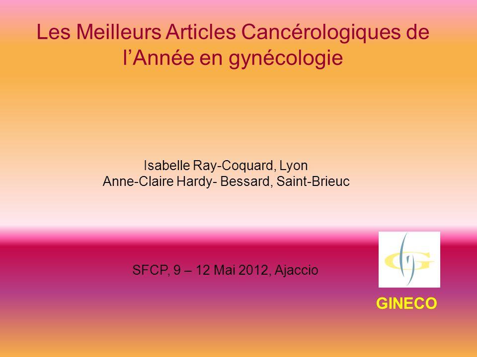 Isabelle Ray-Coquard, Lyon Anne-Claire Hardy- Bessard, Saint-Brieuc SFCP, 9 – 12 Mai 2012, Ajaccio Les Meilleurs Articles Cancérologiques de lAnnée en