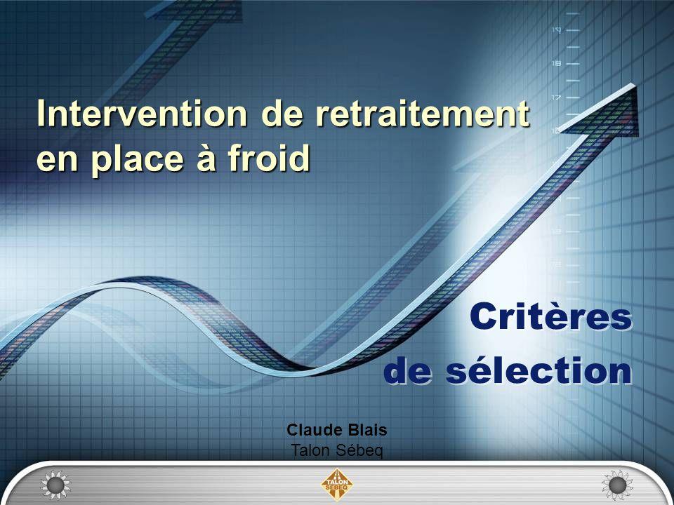 Intervention de retraitement en place à froid Critères de sélection Critères de sélection Claude Blais Talon Sébeq