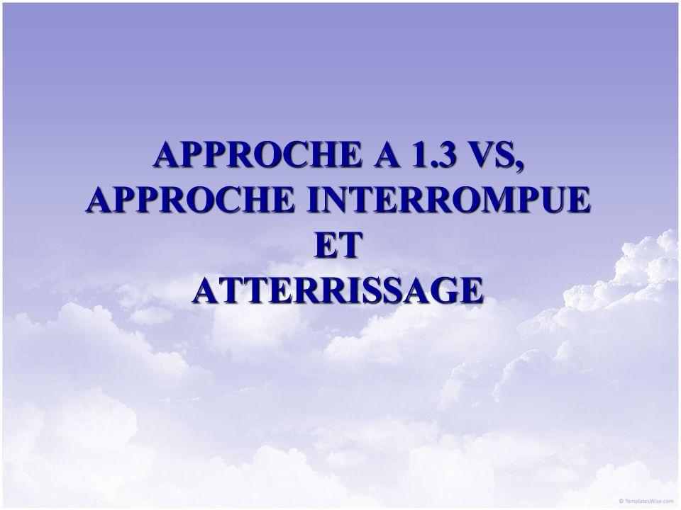 APPROCHE A 1.3 VS, APPROCHE INTERROMPUE ET ATTERRISSAGE