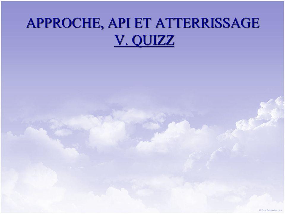 APPROCHE, API ET ATTERRISSAGE V. QUIZZ