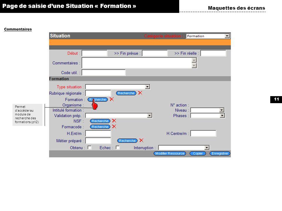 11 Maquettes des écrans Commentaires Page de saisie dune Situation « Formation » ÉchangesDocuments dématérialisés Taux AT Permet daccéder au module de