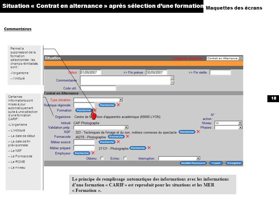 18 Maquettes des écrans Commentaires Situation « Contrat en alternance » après sélection dune formation Permet la suppression de la formation sélectio