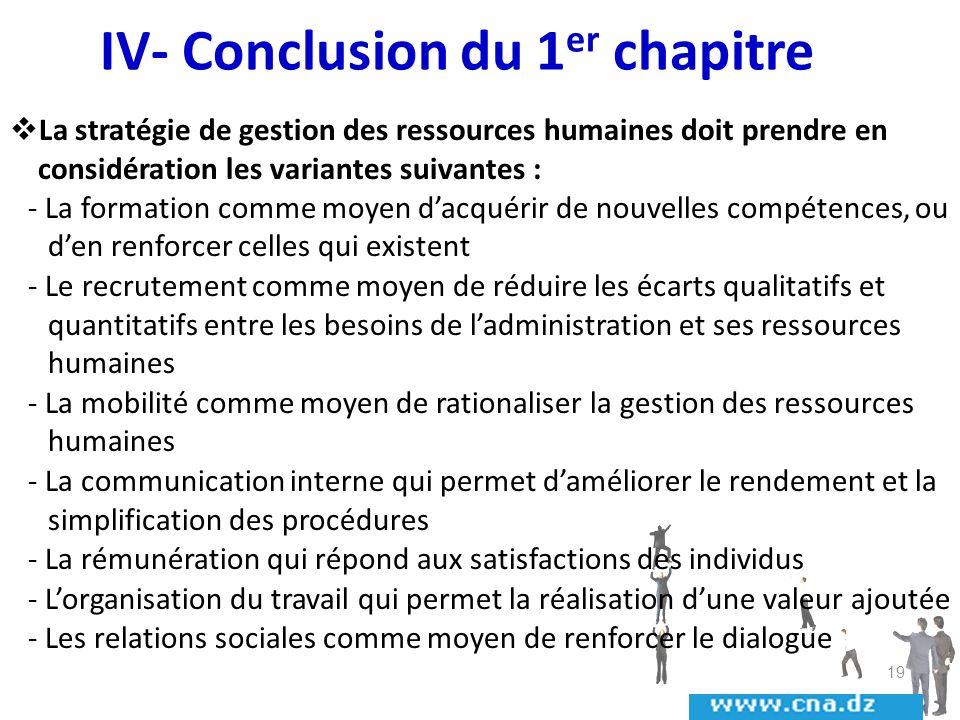 IV- Conclusion du 1 er chapitre La stratégie de gestion des ressources humaines doit prendre en considération les variantes suivantes : - La formation
