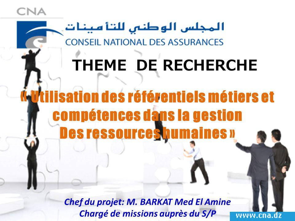 THEME DE RECHERCHE « Utilisation des référentiels métiers et compétences dans la gestion Des ressources humaines » Chef du projet: M. BARKAT Med El Am