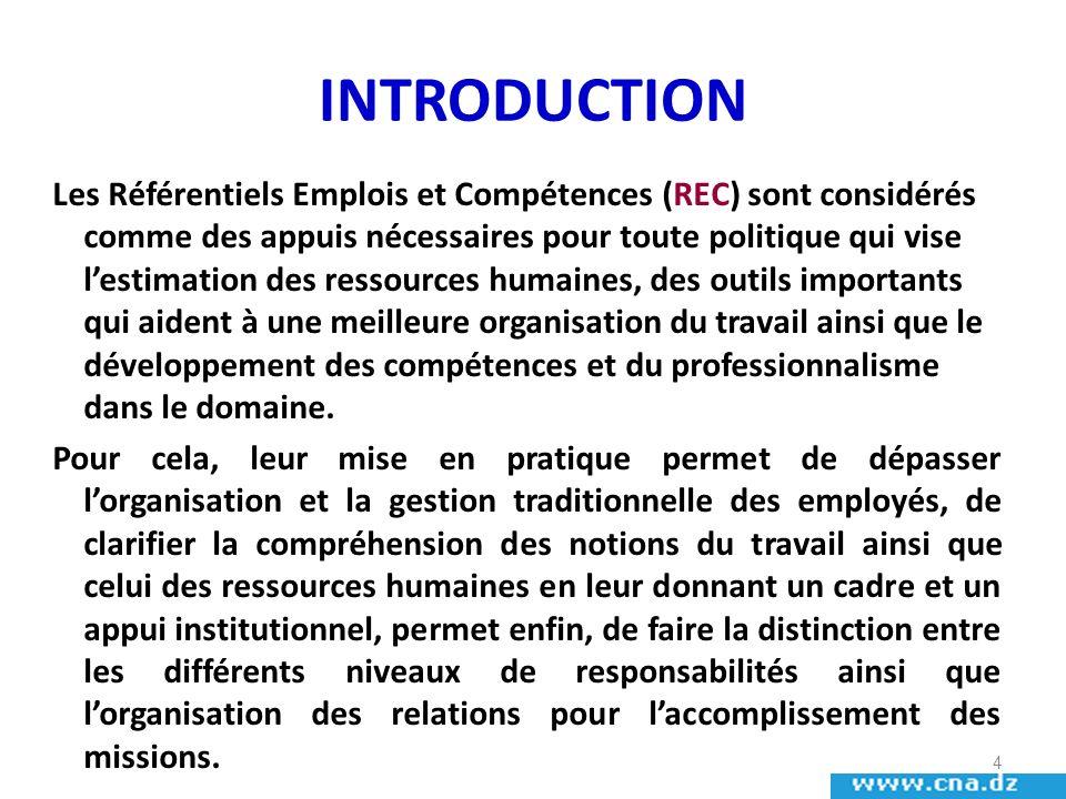 INTRODUCTION Les Référentiels Emplois et Compétences (REC) sont considérés comme des appuis nécessaires pour toute politique qui vise lestimation des