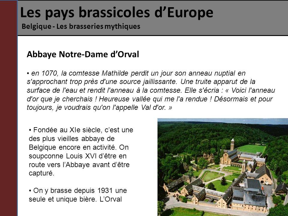 Les pays brassicoles dEurope Belgique - Les brasseries mythiques Abbaye Notre-Dame dOrval en 1070, la comtesse Mathilde perdit un jour son anneau nupt