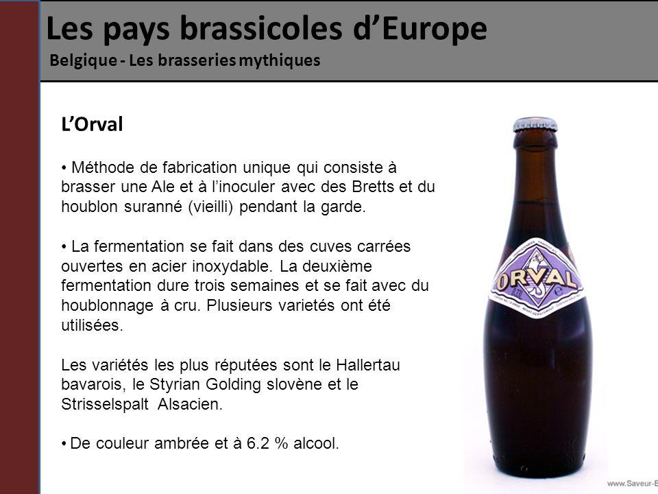 Les pays brassicoles dEurope Belgique - Les brasseries mythiques LOrval Méthode de fabrication unique qui consiste à brasser une Ale et à linoculer av