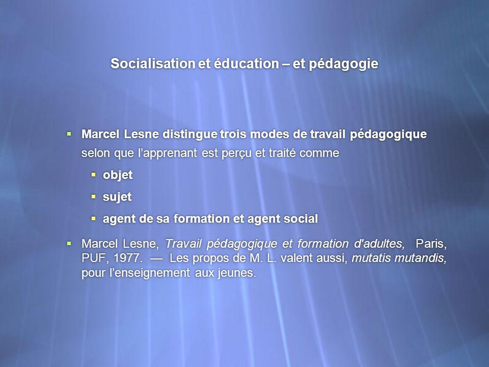 Socialisation et éducation – et pédagogie Marcel Lesne distingue trois modes de travail pédagogique selon que lapprenant est perçu et traité comme obj