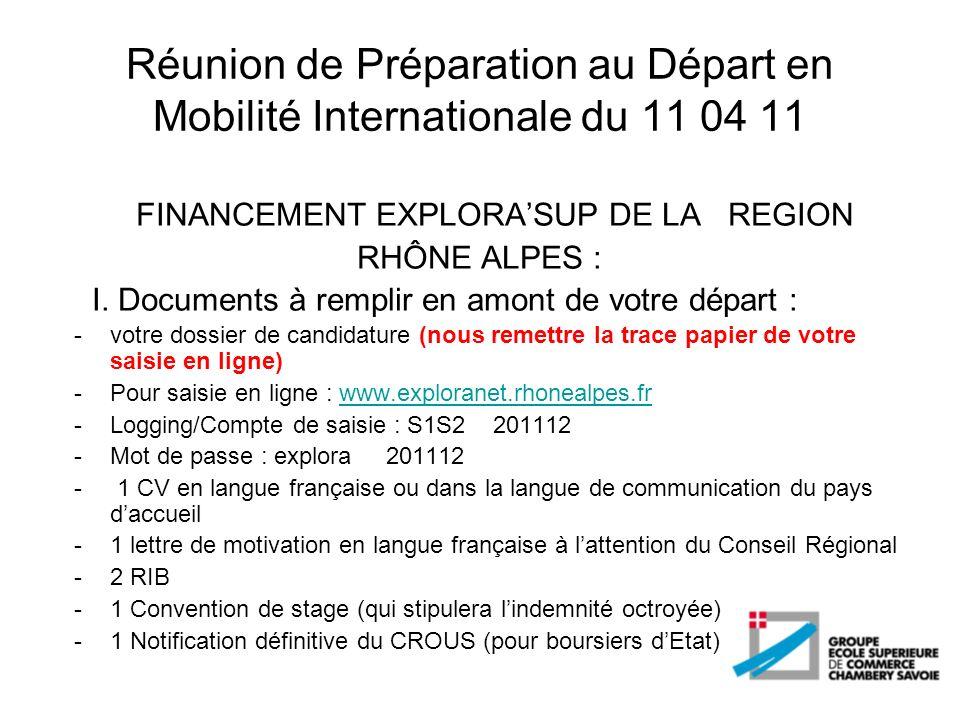 Réunion de Préparation au Départ en Mobilité Internationale du 11 04 11 FINANCEMENT EXPLORASUP DE LA REGION RHÔNE ALPES : I. Documents à remplir en am