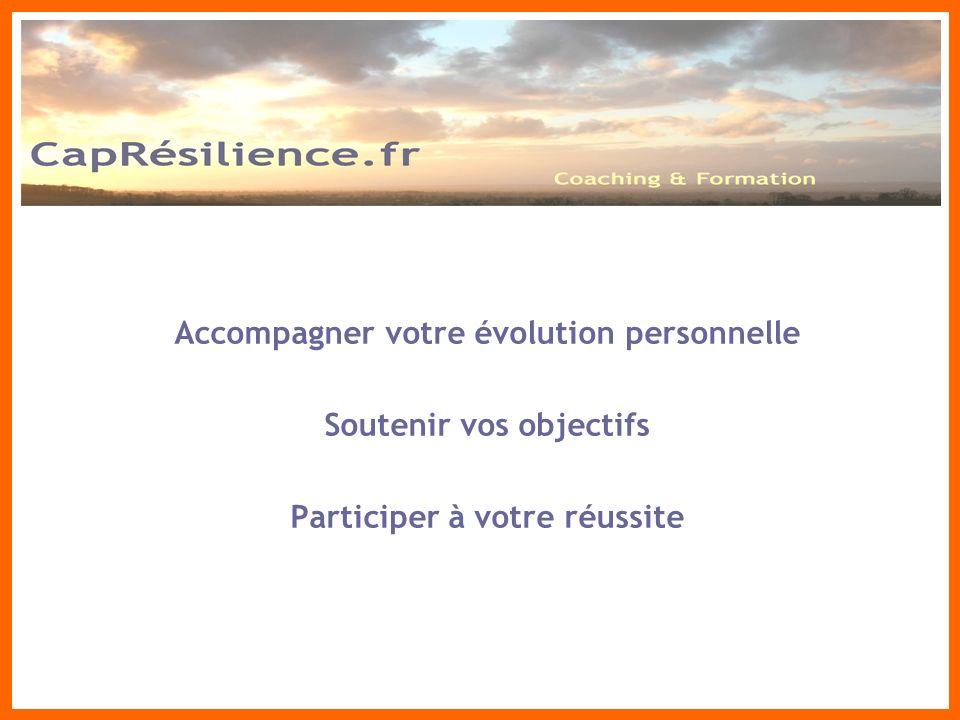 Accompagner votre évolution personnelle Soutenir vos objectifs Participer à votre réussite CapRésilience-Consulting.com
