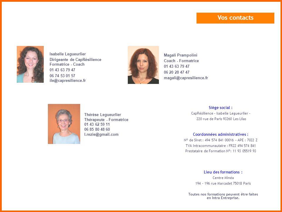Vos contacts Isabelle Legueurlier Dirigeante de CapRésilience Formatrice - Coach 01 43 63 79 47 06 74 53 01 57 ile@capresilience.fr Siège social : Cap
