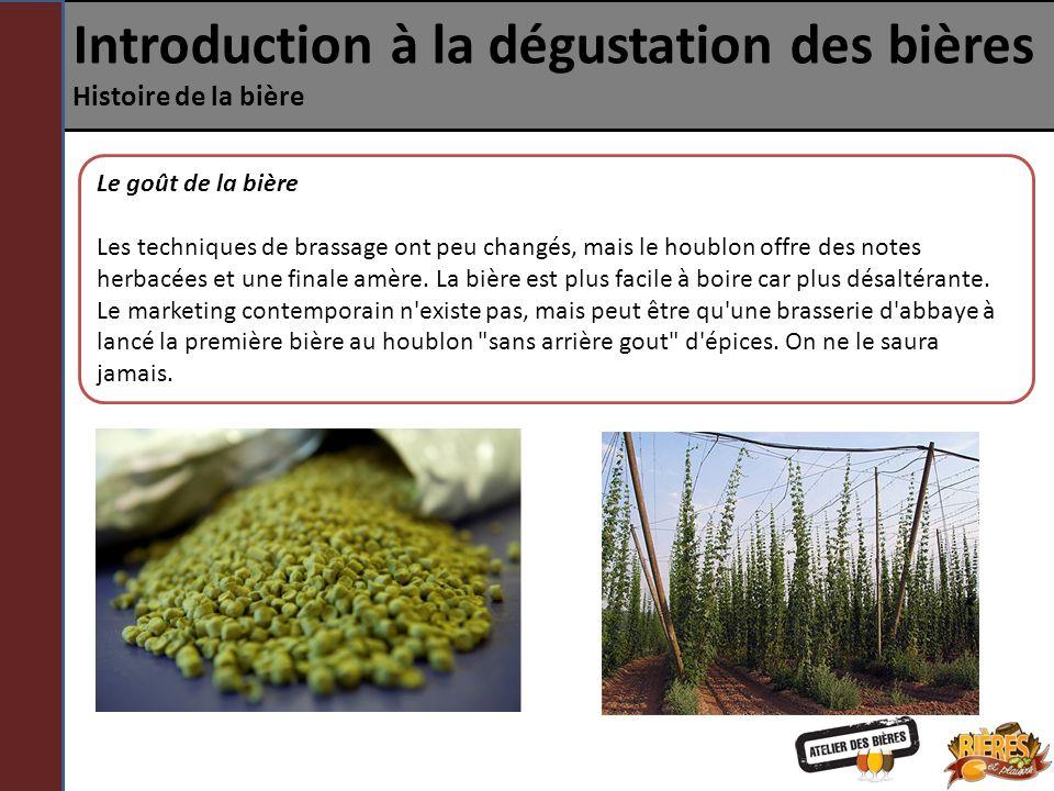 Introduction à la dégustation des bières Histoire de la bière Le goût de la bière Les techniques de brassage ont peu changés, mais le houblon offre de