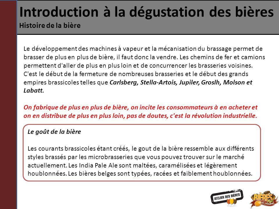 Introduction à la dégustation des bières Histoire de la bière Le développement des machines à vapeur et la mécanisation du brassage permet de brasser