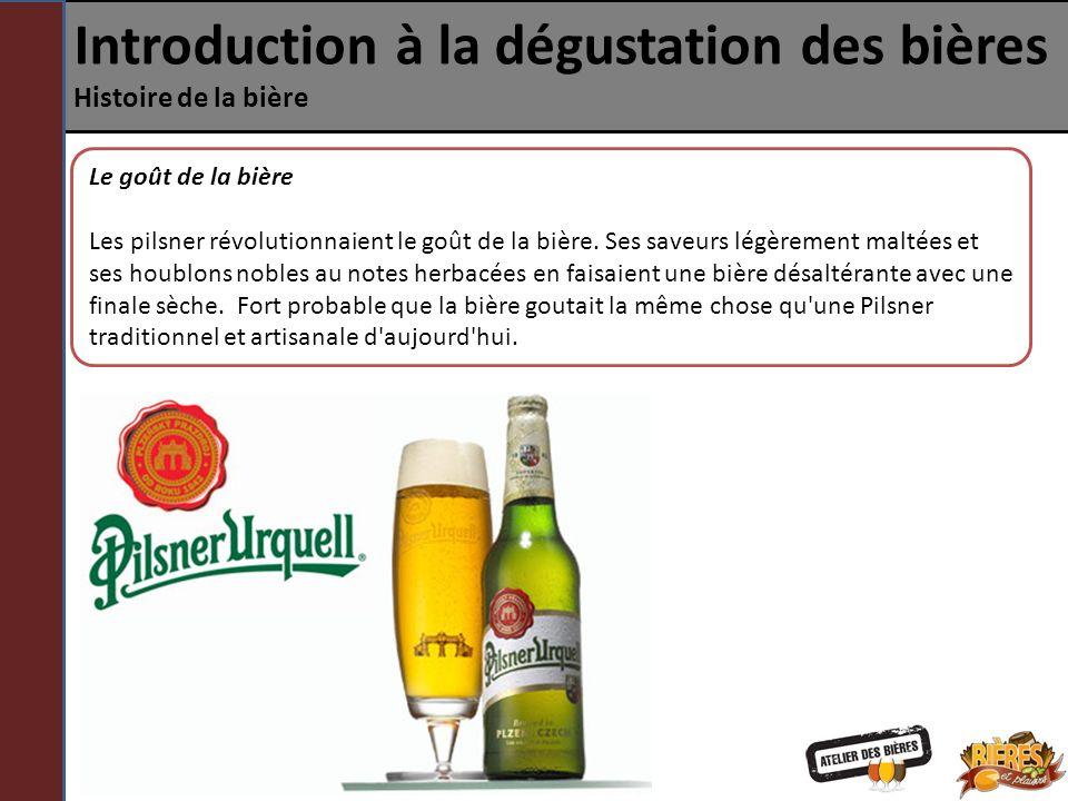 Introduction à la dégustation des bières Histoire de la bière Le goût de la bière Les pilsner révolutionnaient le goût de la bière. Ses saveurs légère