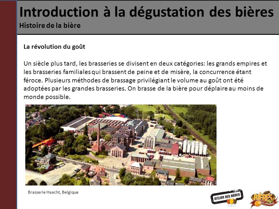 Introduction à la dégustation des bières Histoire de la bière La révolution du goût Un siècle plus tard, les brasseries se divisent en deux catégories