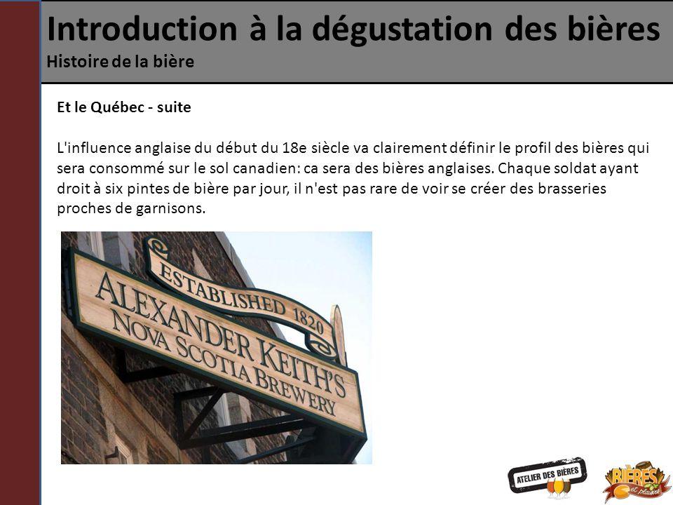 Introduction à la dégustation des bières Histoire de la bière Et le Québec - suite L'influence anglaise du début du 18e siècle va clairement définir l