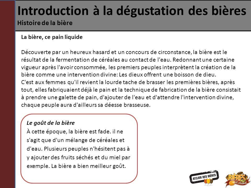 Introduction à la dégustation des bières Histoire de la bière La bière, ce pain liquide Découverte par un heureux hasard et un concours de circonstanc