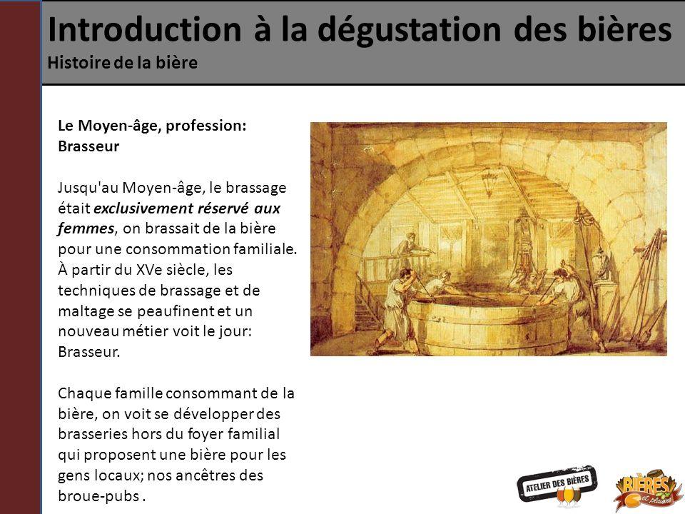 Introduction à la dégustation des bières Histoire de la bière Le Moyen-âge, profession: Brasseur Jusqu'au Moyen-âge, le brassage était exclusivement r