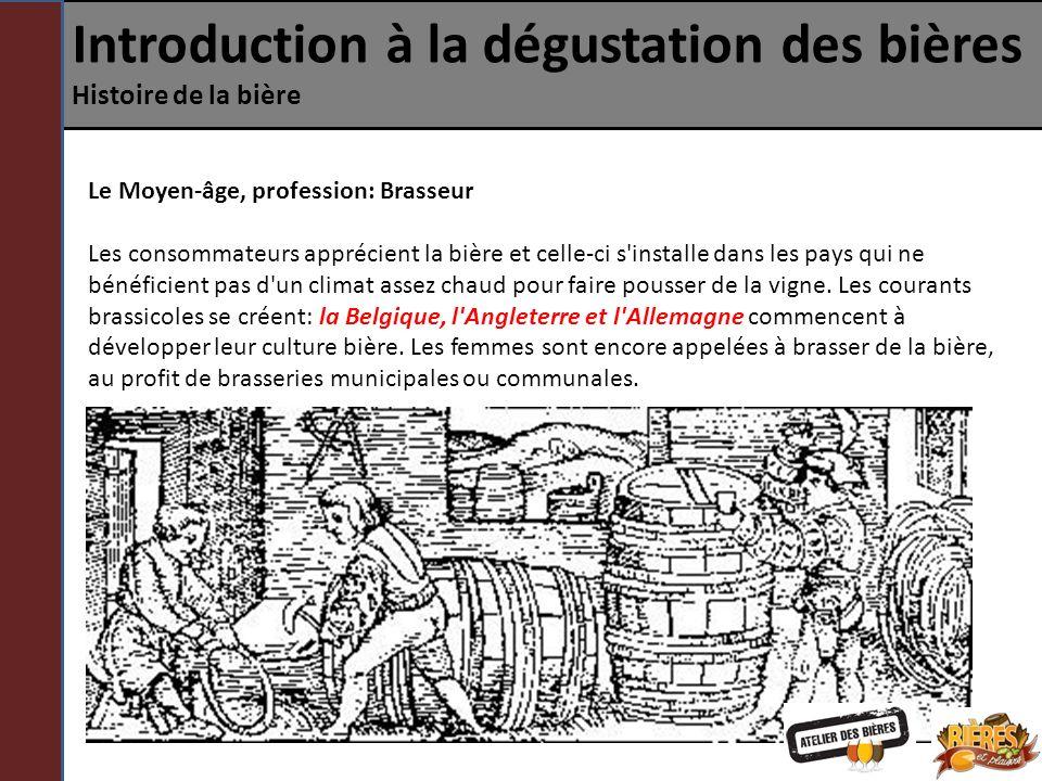 Introduction à la dégustation des bières Histoire de la bière Le Moyen-âge, profession: Brasseur Les consommateurs apprécient la bière et celle-ci s'i