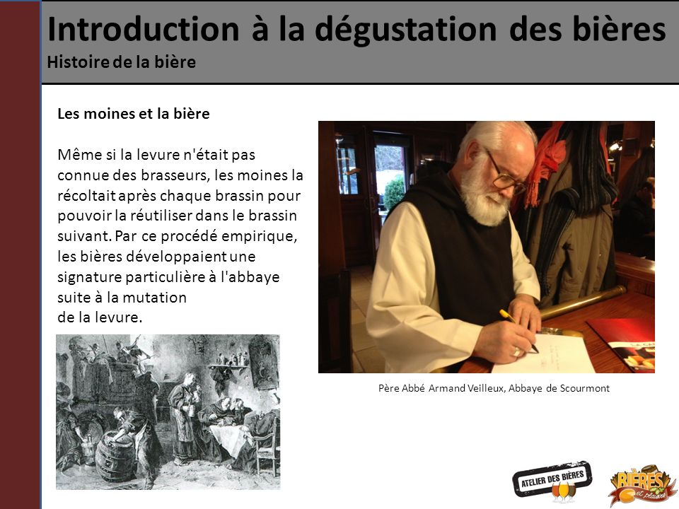 Introduction à la dégustation des bières Histoire de la bière Les moines et la bière Même si la levure n'était pas connue des brasseurs, les moines la