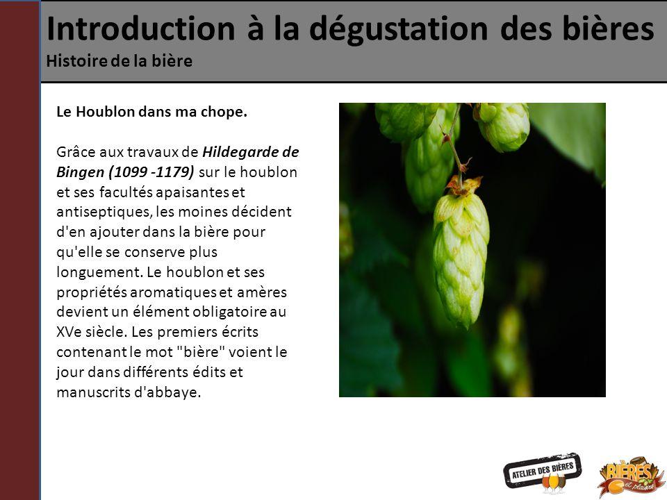 Introduction à la dégustation des bières Histoire de la bière Le goût de la bière Les techniques de brassage ont peu changés, mais le houblon offre des notes herbacées et une finale amère.
