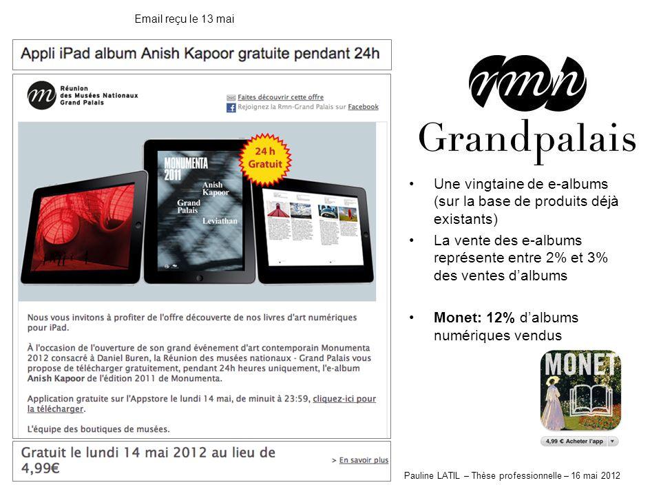 Pauline LATIL – Thèse professionnelle – 16 mai 2012 Email reçu le 13 mai Une vingtaine de e-albums (sur la base de produits déjà existants) La vente des e-albums représente entre 2% et 3% des ventes dalbums Monet: 12% dalbums numériques vendus