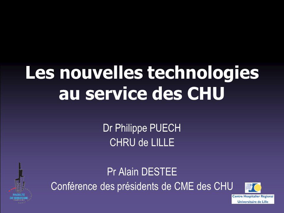 Les nouvelles technologies au service des CHU Dr Philippe PUECH CHRU de LILLE Pr Alain DESTEE Conférence des présidents de CME des CHU