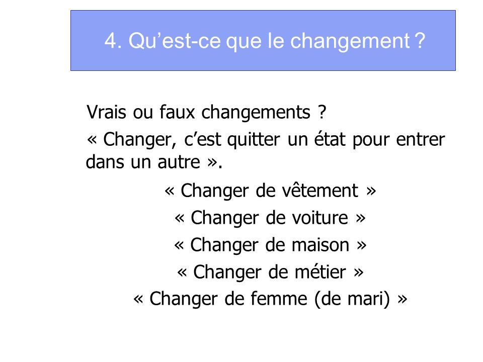 4. Quest-ce que le changement ? Vrais ou faux changements ? « Changer, cest quitter un état pour entrer dans un autre ». « Changer de vêtement » « Cha
