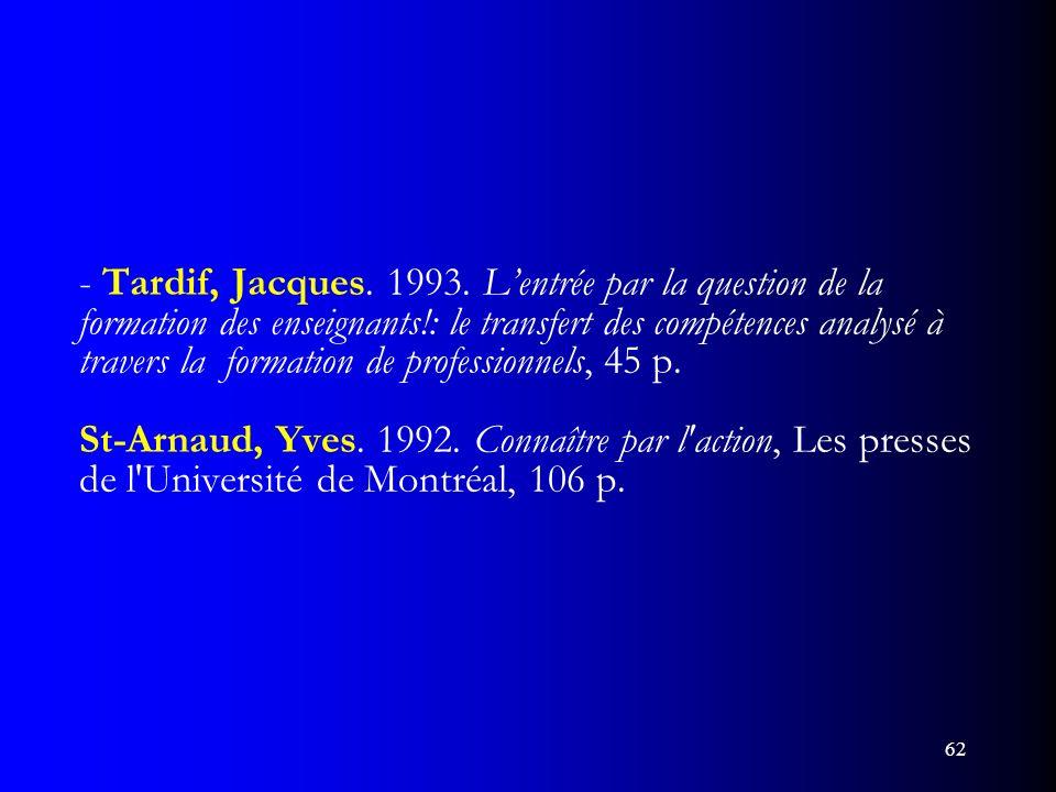 62 - Tardif, Jacques. 1993. Lentrée par la question de la formation des enseignants!: le transfert des compétences analysé à travers la formation de p