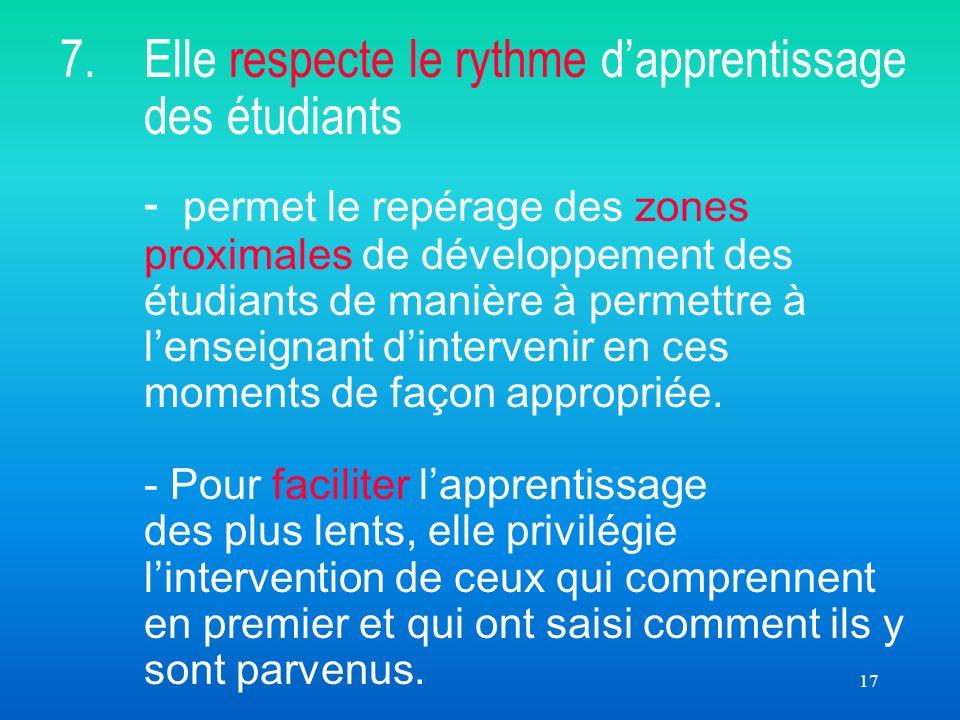 17 7. Elle respecte le rythme dapprentissage des étudiants - permet le repérage des zones proximales de développement des étudiants de manière à perme