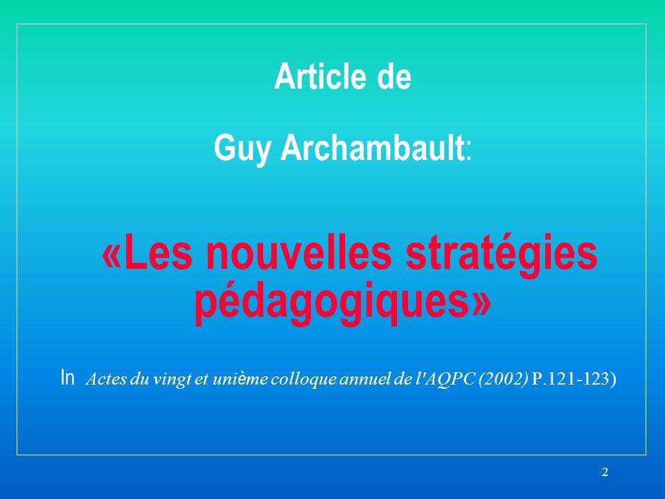 2 Article de Guy Archambault : «Les nouvelles stratégies pédagogiques» In Actes du vingt et uni è me colloque annuel de l AQPC (2002) P.121-123)