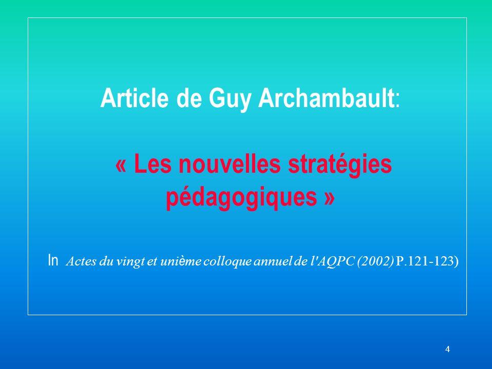 4 Article de Guy Archambault : « Les nouvelles stratégies pédagogiques » In Actes du vingt et uni è me colloque annuel de l AQPC (2002) P.121-123)