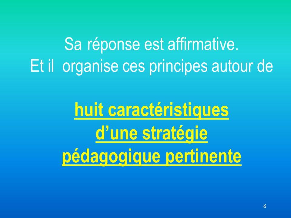 6 Sa réponse est affirmative. Et il organise ces principes autour de huit caractéristiques dune stratégie pédagogique pertinente