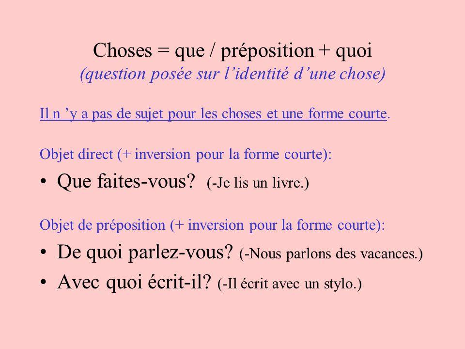 Choses = que / préposition + quoi (question posée sur lidentité dune chose) Il n y a pas de sujet pour les choses et une forme courte.