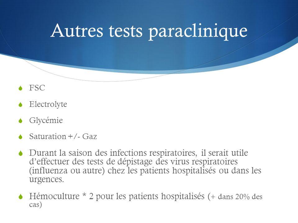 Autres tests paraclinique FSC Electrolyte Glycémie Saturation +/- Gaz Durant la saison des infections respiratoires, il serait utile deffectuer des te