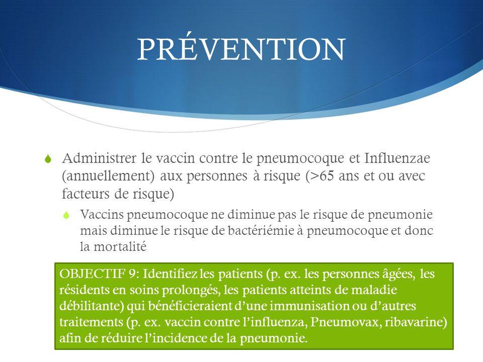 PRÉVENTION Administrer le vaccin contre le pneumocoque et Influenzae (annuellement) aux personnes à risque (>65 ans et ou avec facteurs de risque) Vac