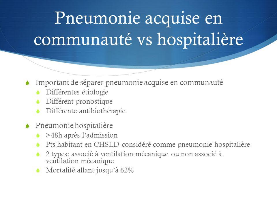 Pneumonie acquise en communauté vs hospitalière Important de séparer pneumonie acquise en communauté Différentes étiologie Différent pronostique Diffé
