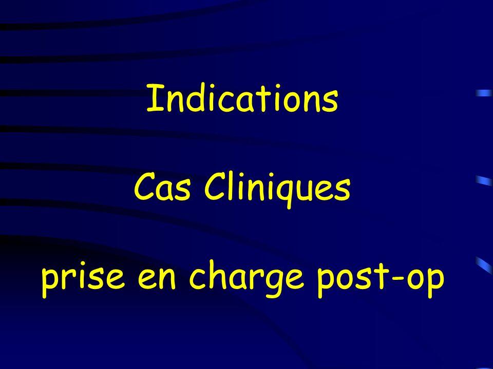 Indications Cas Cliniques prise en charge post-op