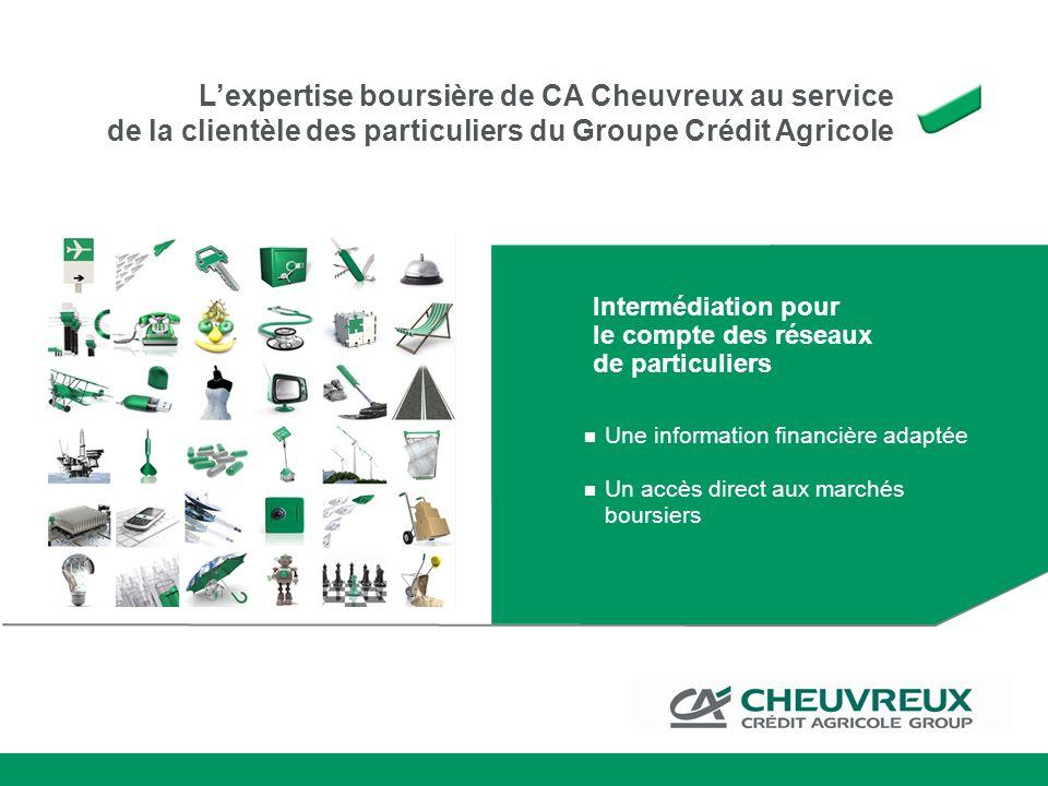 Lexpertise boursière de CA Cheuvreux au service de la clientèle des particuliers du Groupe Crédit Agricole Intermédiation pour le compte des réseaux d