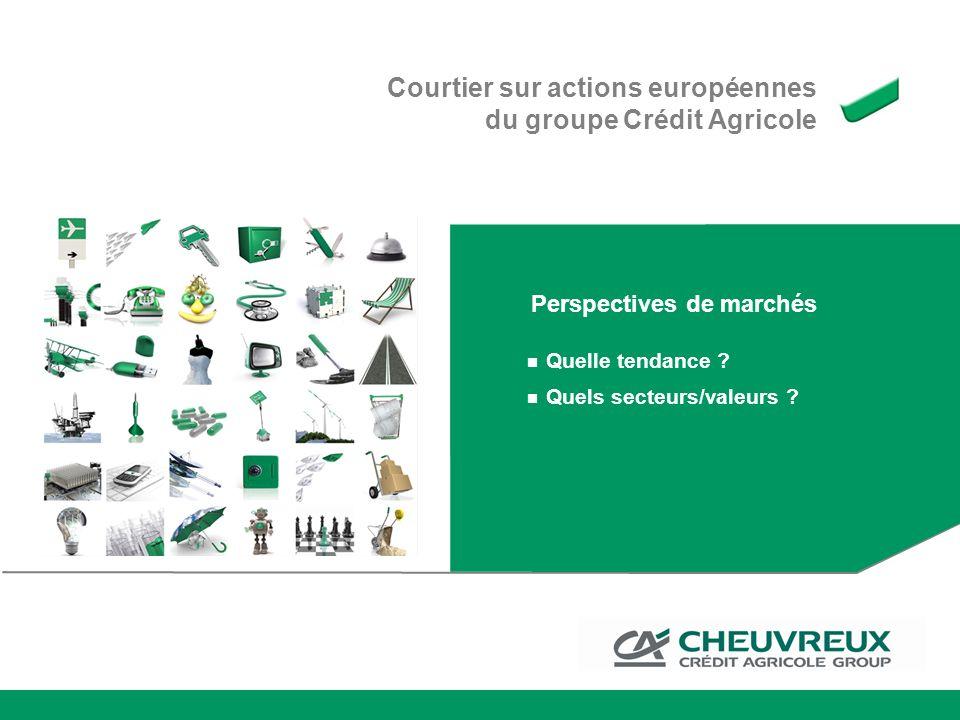 Courtier sur actions européennes du groupe Crédit Agricole Quelle tendance ? Quels secteurs/valeurs ? Perspectives de marchés