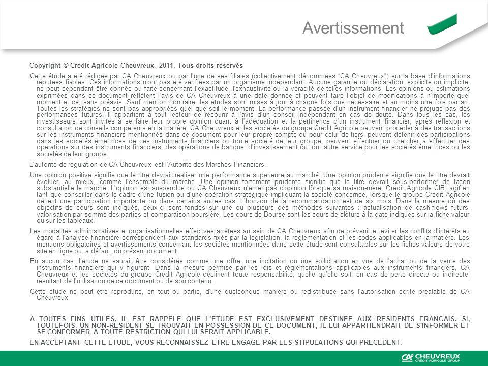 Avertissement Copyright © Crédit Agricole Cheuvreux, 2011. Tous droits réservés Cette étude a été rédigée par CA Cheuvreux ou par l'une de ses filiale