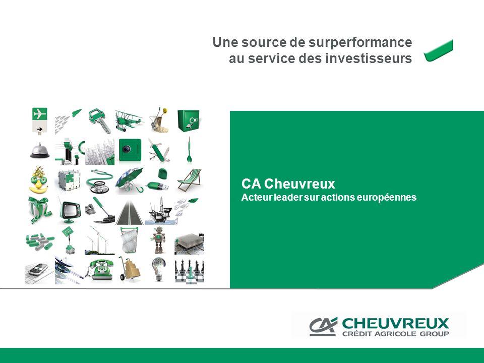 CA Cheuvreux Acteur leader sur actions européennes Une source de surperformance au service des investisseurs